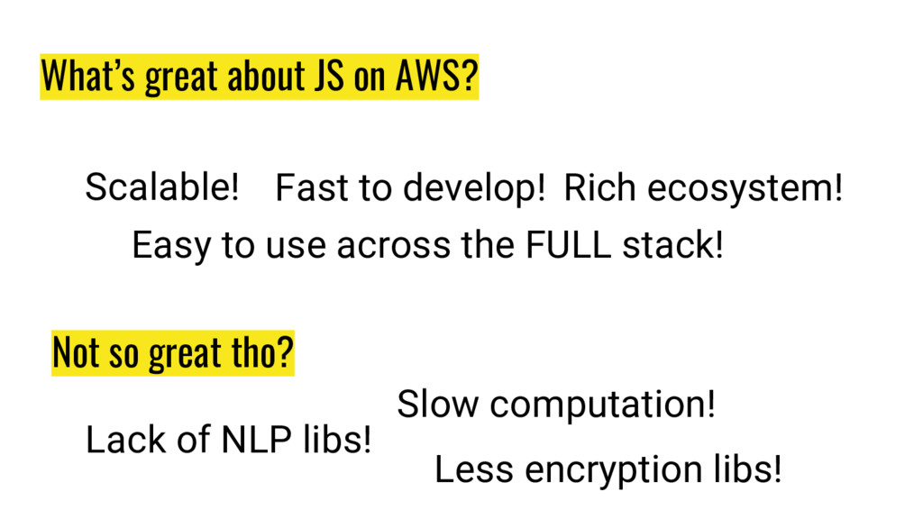 What's great about JS on AWS? Scalable! Fast to...