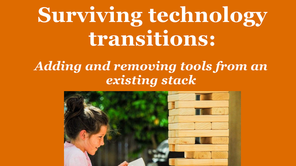 Surviving technology transitions: Adding and re...