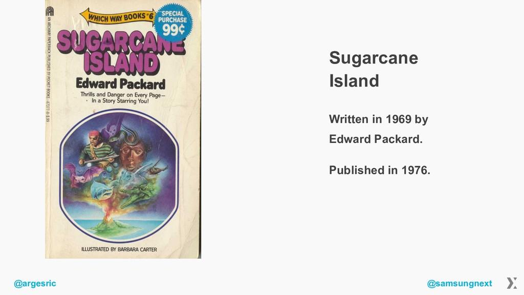 @argesric @samsungnext Sugarcane Island Written...