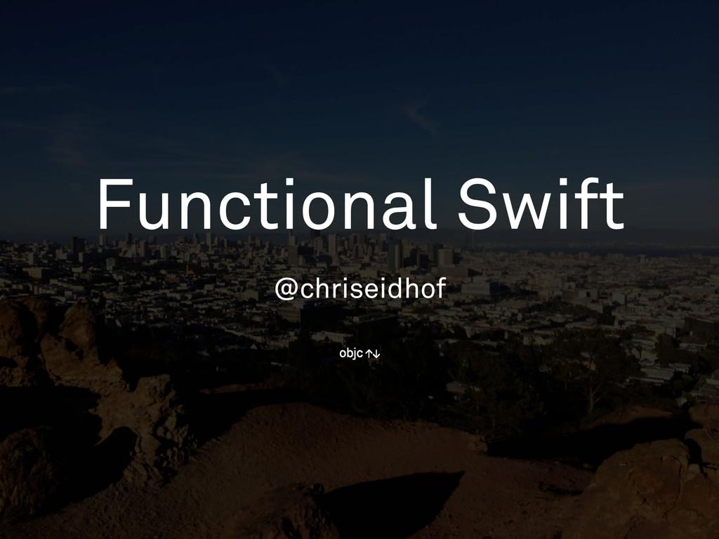 Functional Swift @chriseidhof