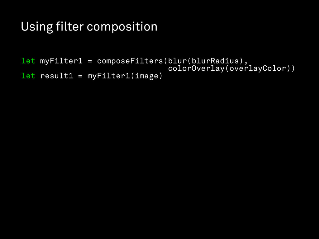 Using filter composition let myFilter1 = compose...