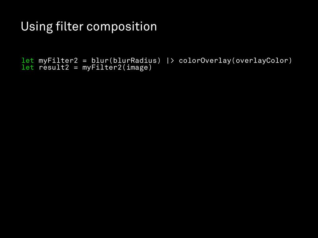 Using filter composition let myFilter2 = blur(bl...