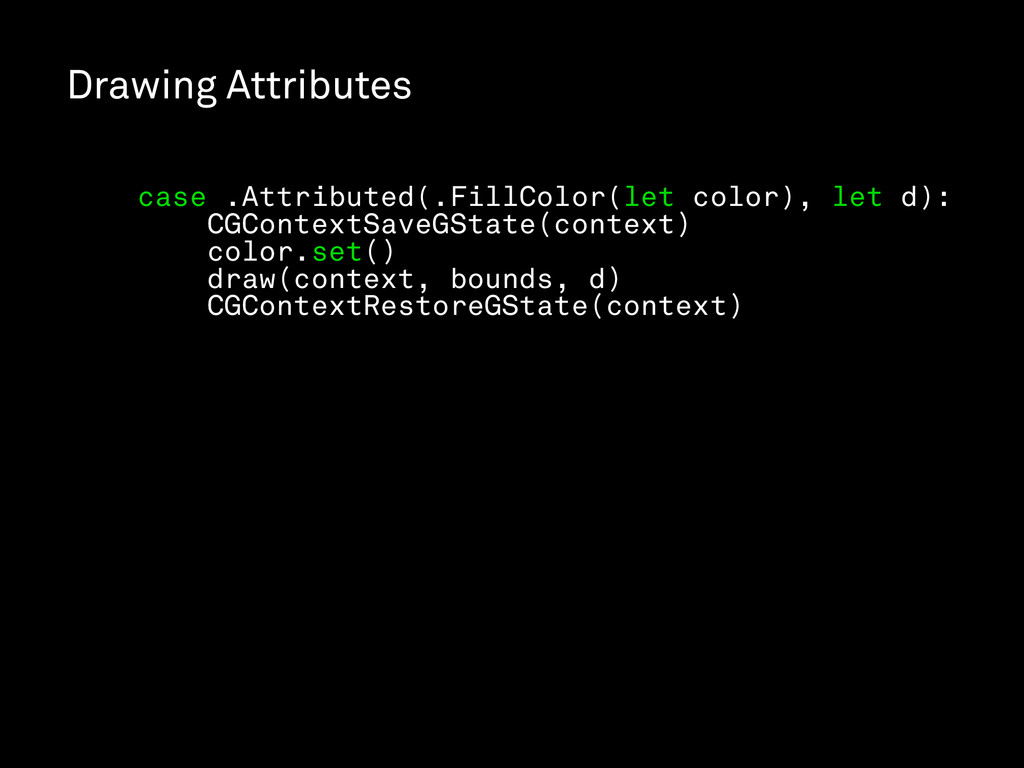 Drawing Attributes case .Attributed(.FillColor(...