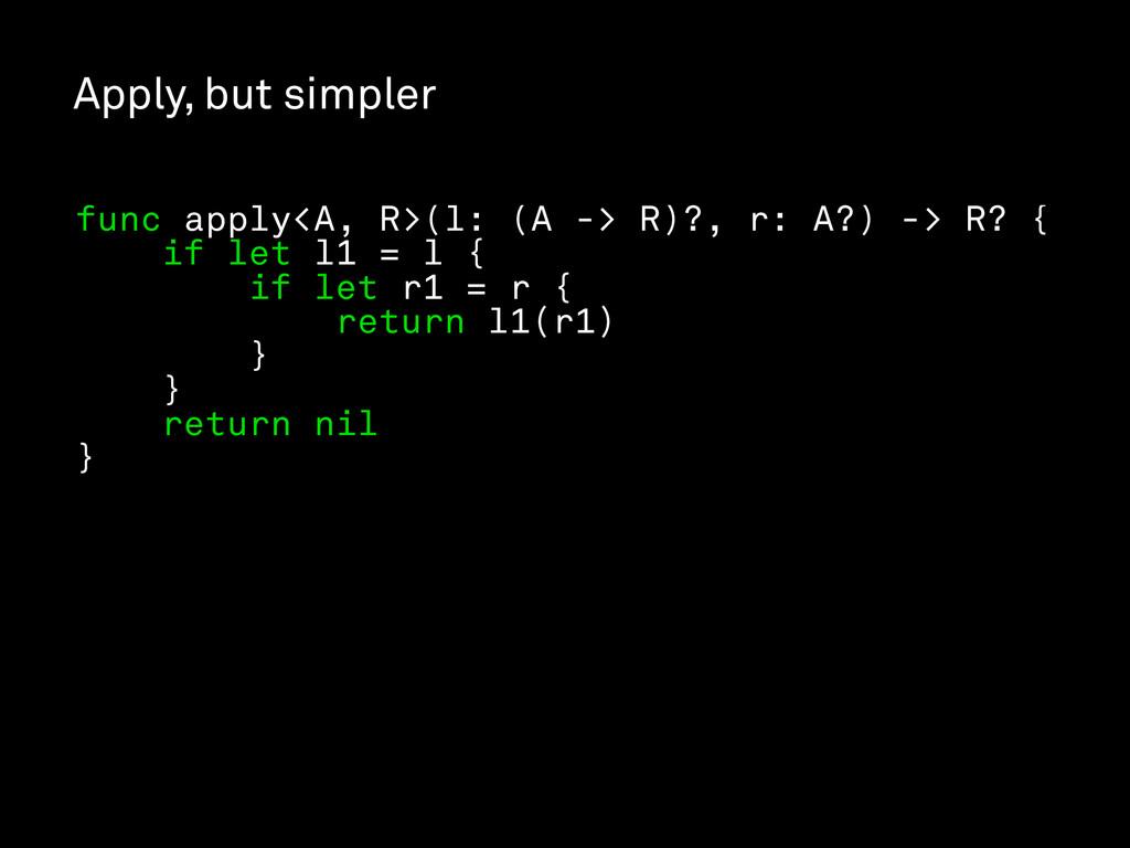 Apply, but simpler func apply<A, R>(l: (A -> R)...