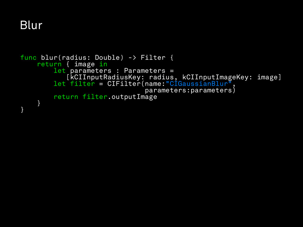 Blur func blur(radius: Double) -> Filter { retu...