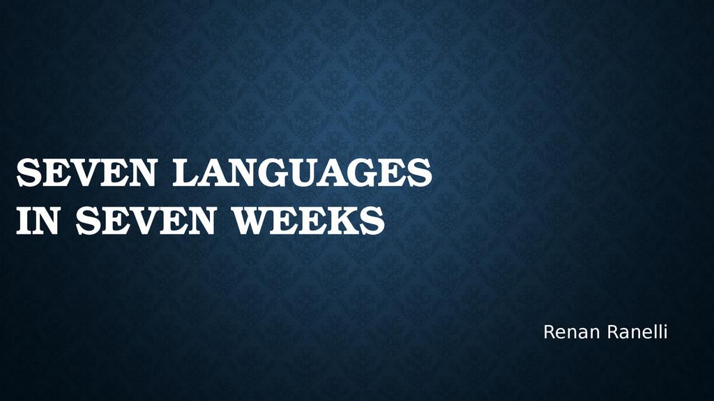 SEVEN LANGUAGES IN SEVEN WEEKS Renan Ranelli
