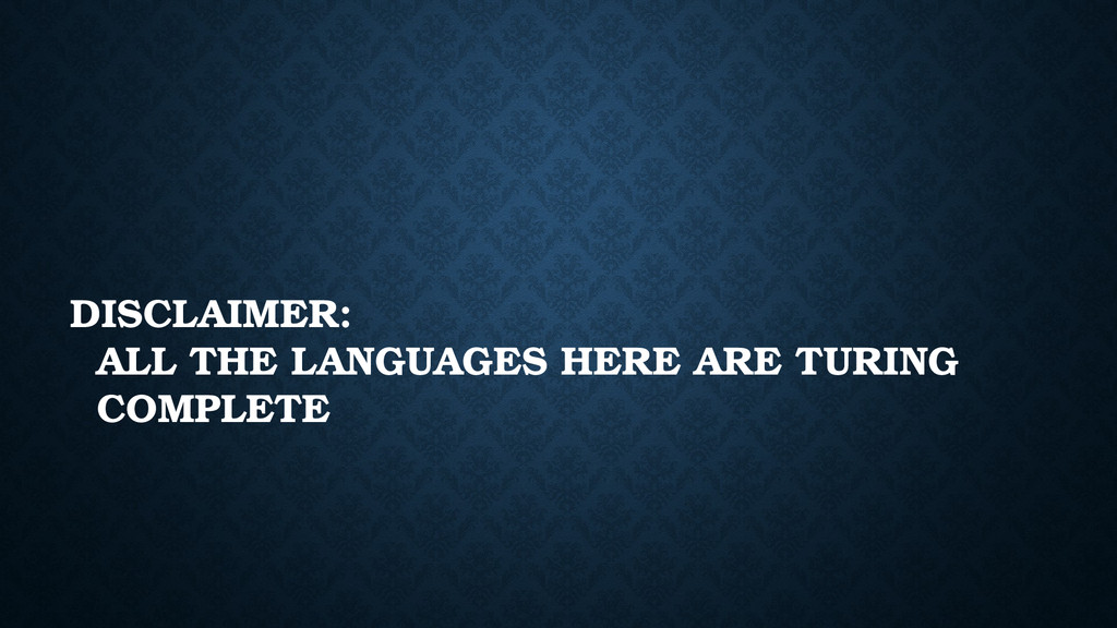 DISCLAIMER: ALL THE LANGUAGES HERE ARE TURING C...
