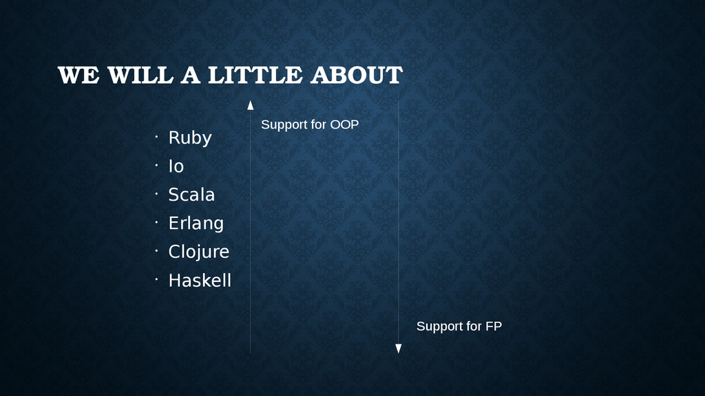 WE WILL A LITTLE ABOUT • Ruby • Io • Scala • Er...