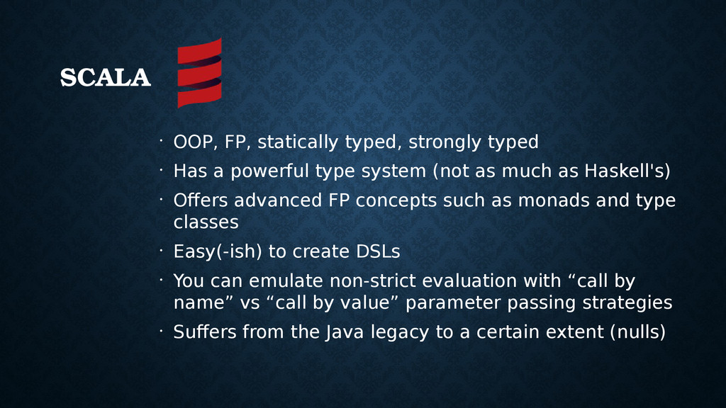 SCALA • OOP, FP, statically typed, strongly typ...