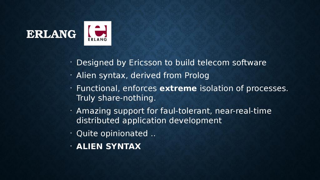 ERLANG • Designed by Ericsson to build telecom ...