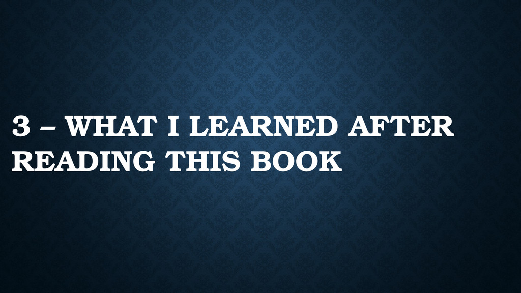 3 – WHAT I LEARNED AFTER READING THIS BOOK