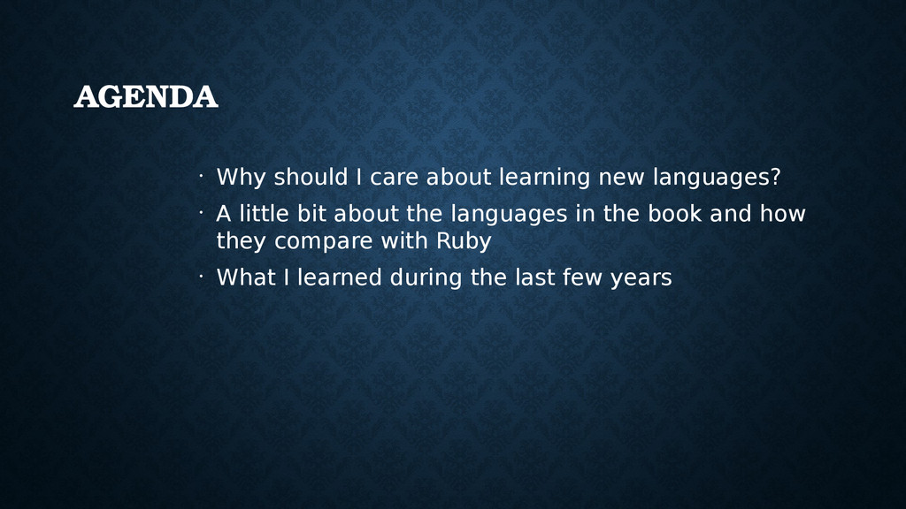 AGENDA • Why should I care about learning new l...
