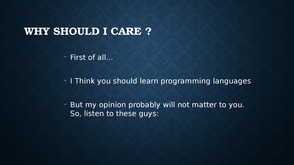 WHY SHOULD I CARE ? • First of all... • I Think...