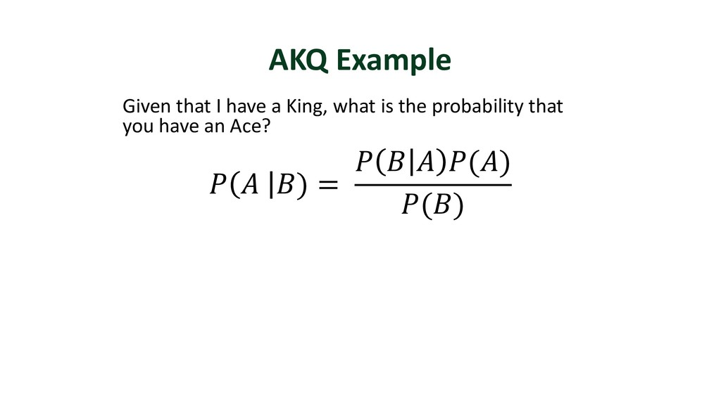 AKQ Example Given that I have a King, what is t...