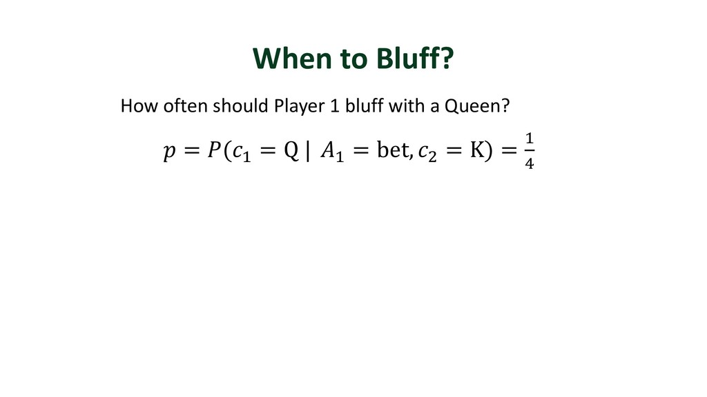 When to Bluff? How often should Player 1 bluff ...