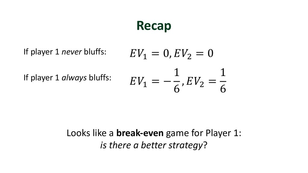 Recap If player 1 never bluffs: If player 1 alw...