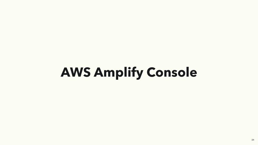 AWS Amplify Console 24