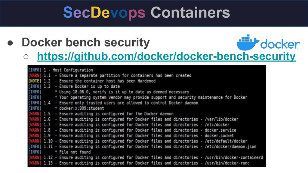● Docker bench security ○ https://github.com/do...