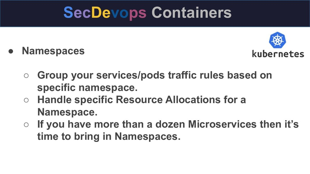 ● Namespaces ○ Group your services/pods traffic...
