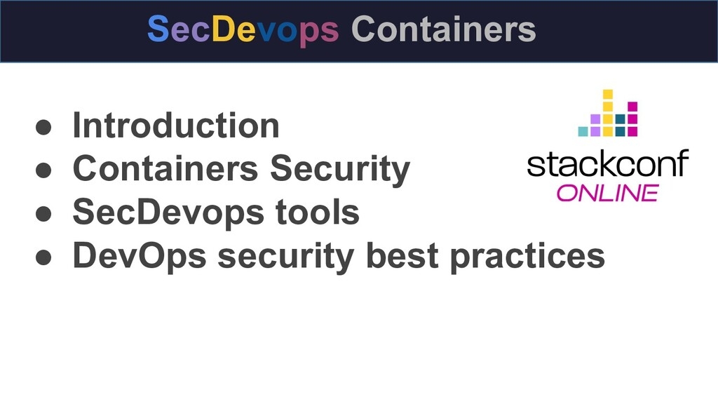 ● Introduction ● Containers Security ● SecDevop...