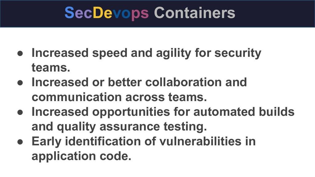 SecDevops Containers ● Increased speed and agil...