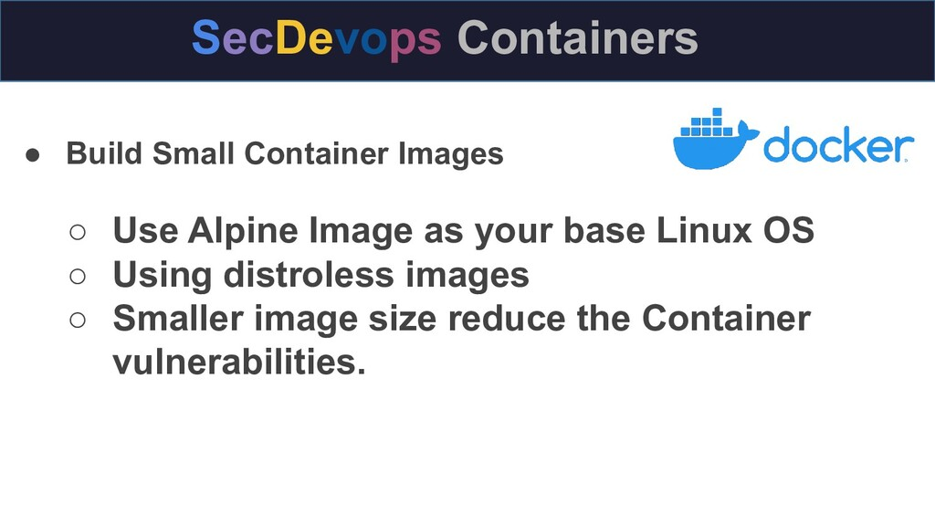 ● Build Small Container Images ○ Use Alpine Ima...