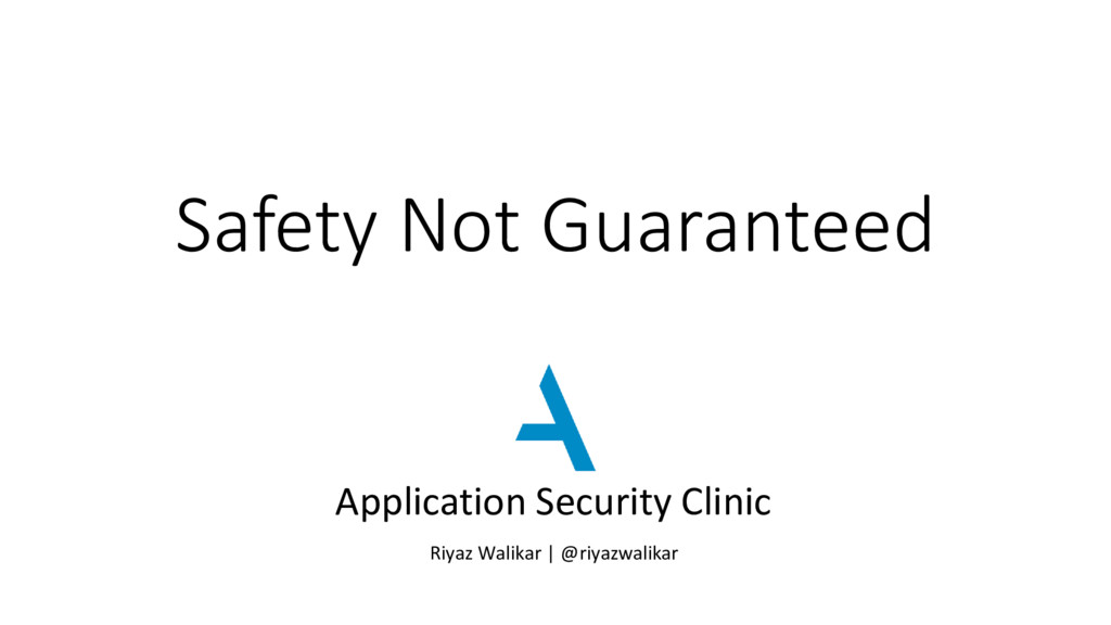 Safety Not Guaranteed Application Security Clin...