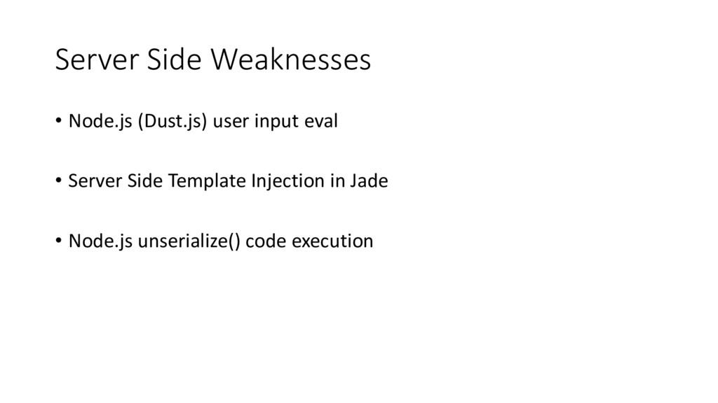 Server Side Weaknesses • Node.js (Dust.js) user...