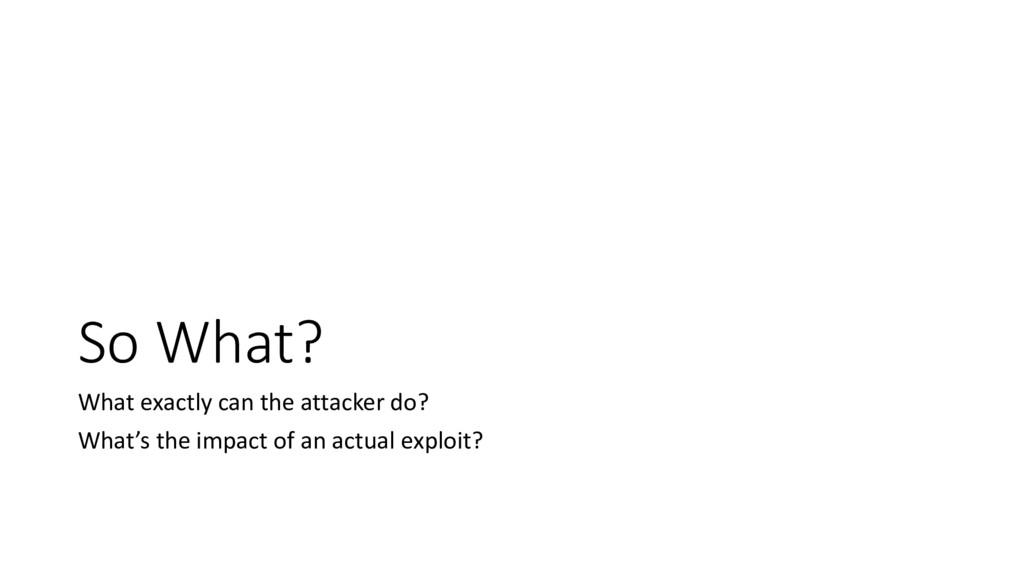 So What? What exactly can the attacker do? What...