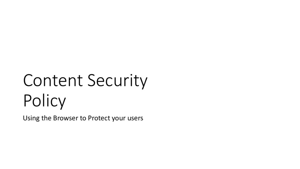 Content Security Policy Using the Browser to Pr...