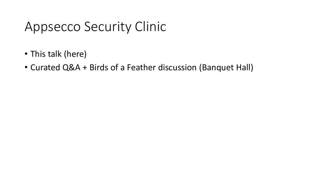 Appsecco Security Clinic • This talk (here) • C...