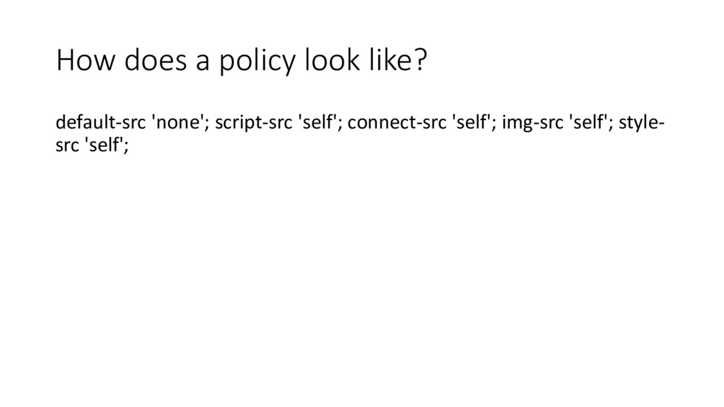 How does a policy look like? default-src 'none'...