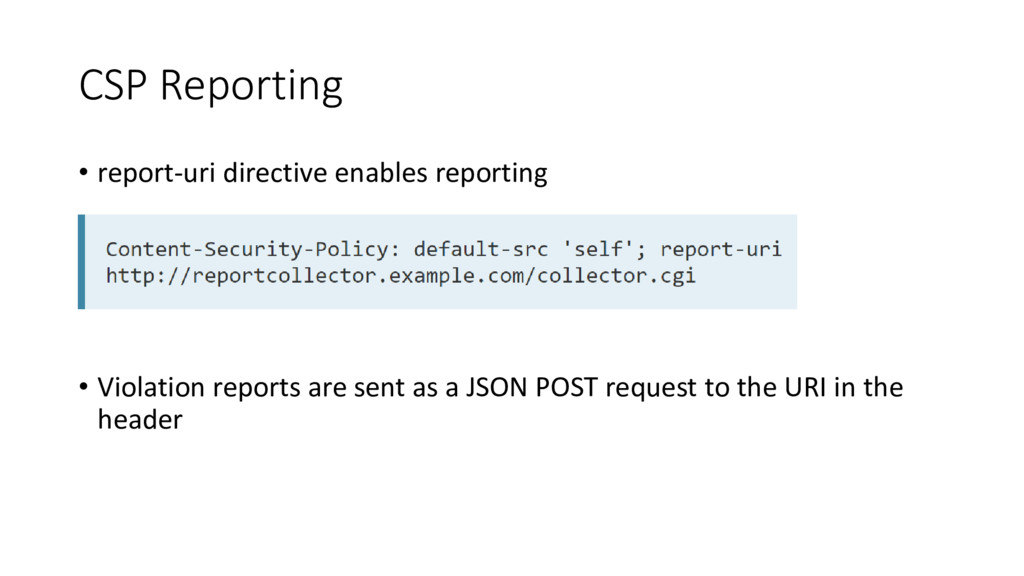 CSP Reporting • report-uri directive enables re...
