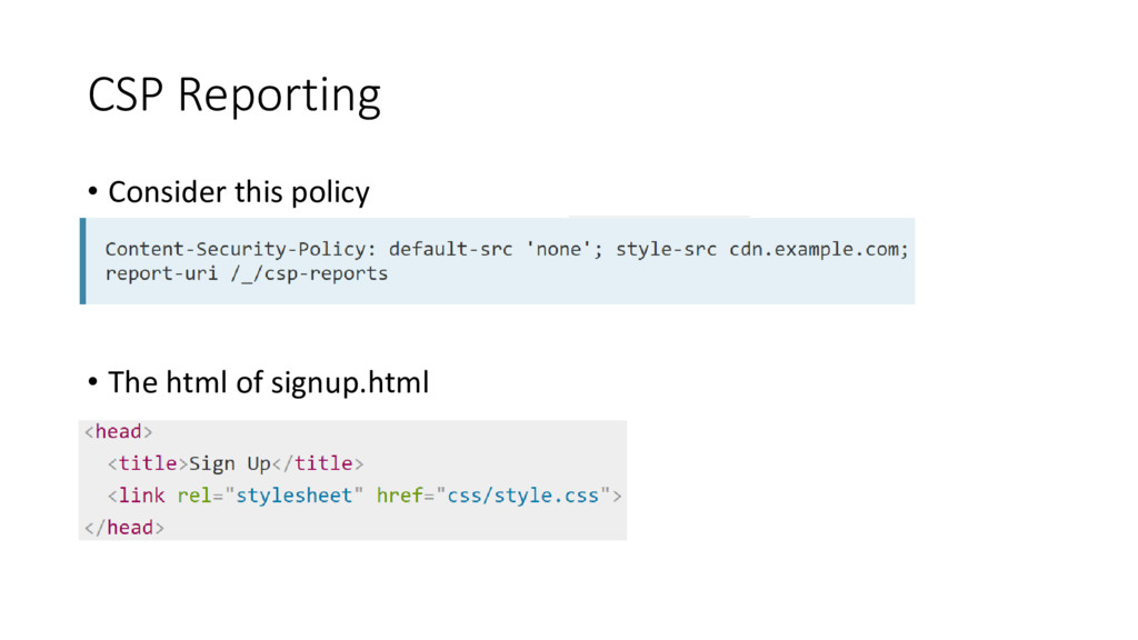 CSP Reporting • Consider this policy • The html...