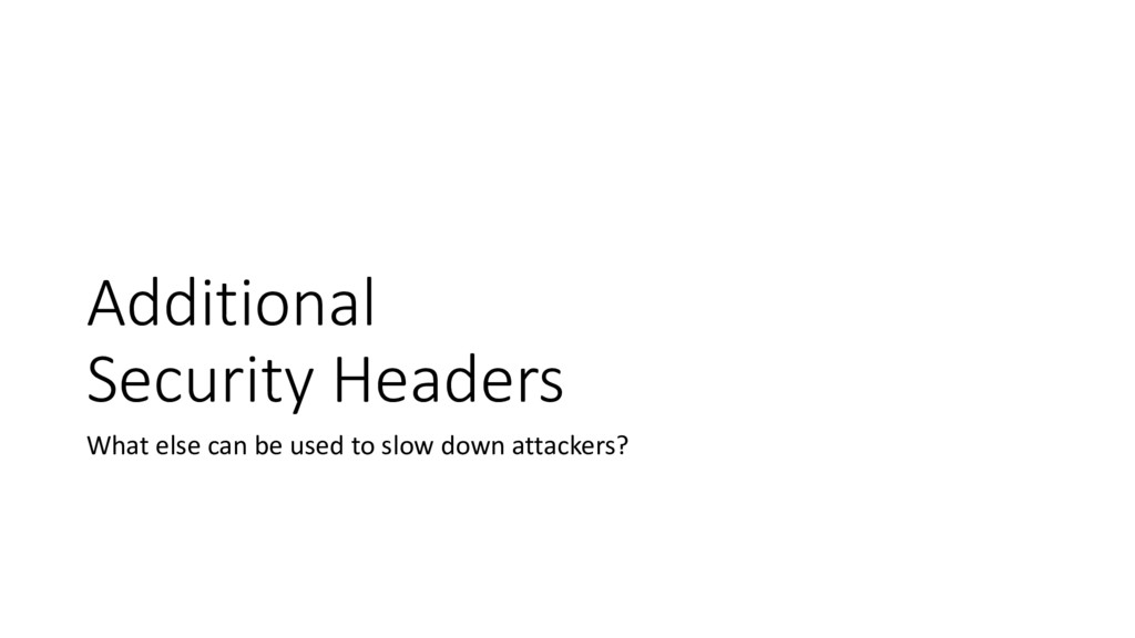 Additional Security Headers What else can be us...