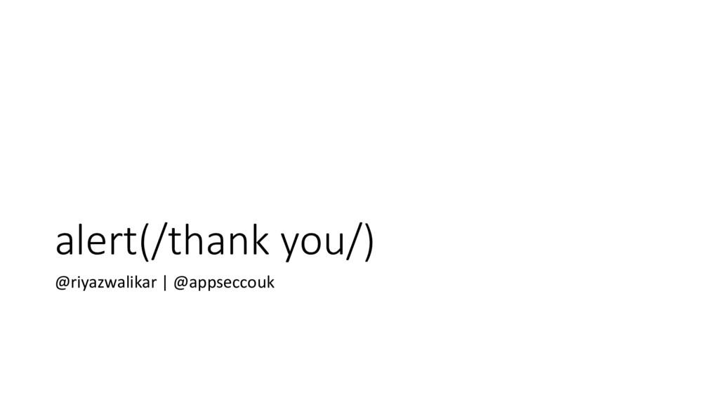alert(/thank you/) @riyazwalikar | @appseccouk