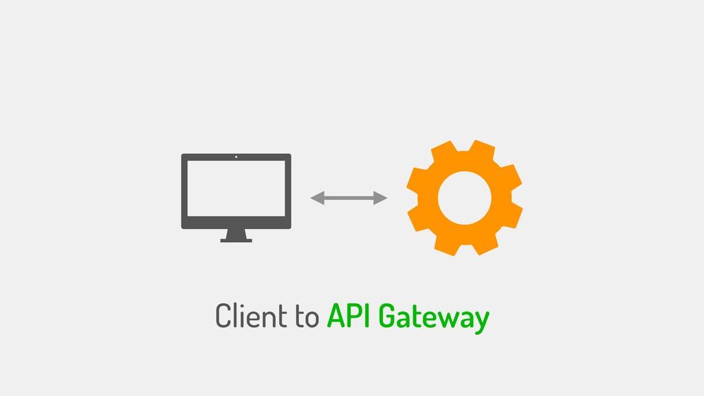Client to API Gateway