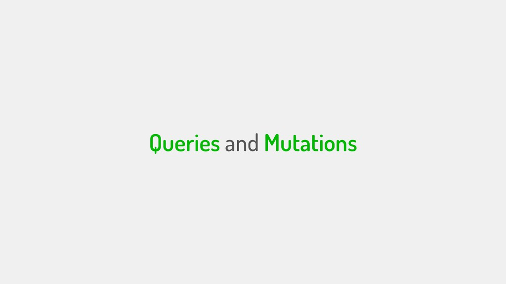 Queries and Mutations
