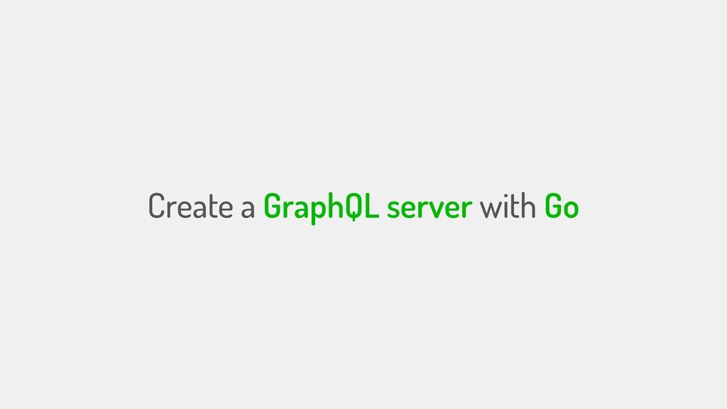 Create a GraphQL server with Go
