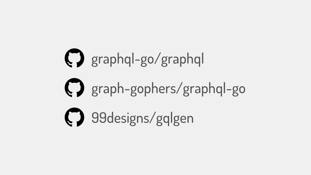 graphql-go/graphql graph-gophers/graphql-go 99d...