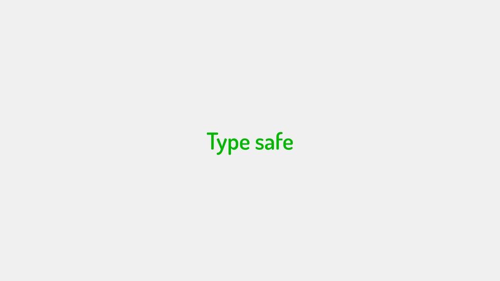 Type safe