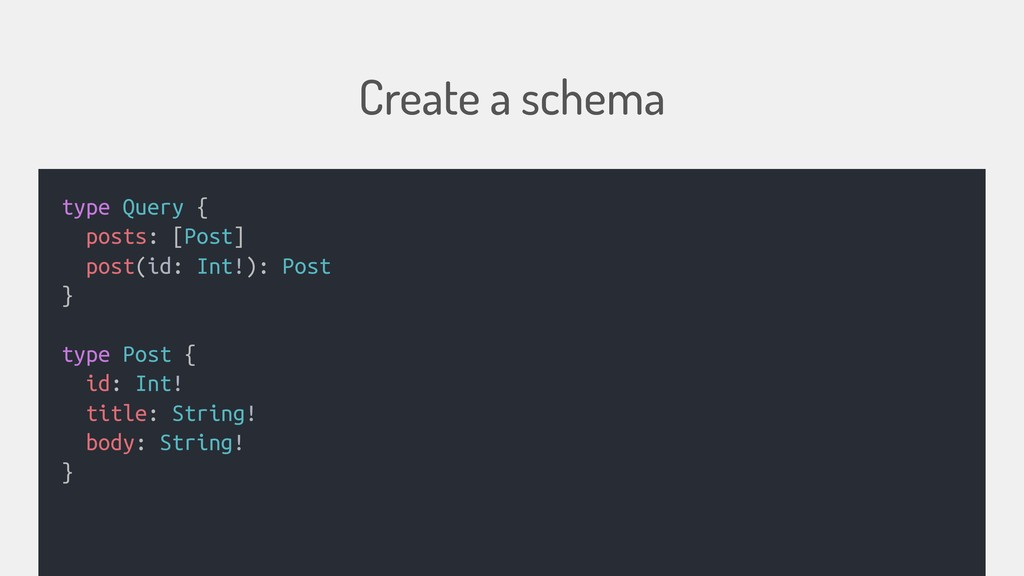 Create a schema type Query { posts: [Post] post...