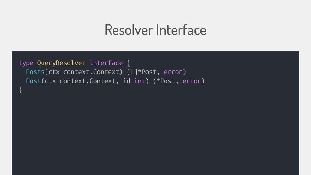 Resolver Interface type QueryResolver interface...