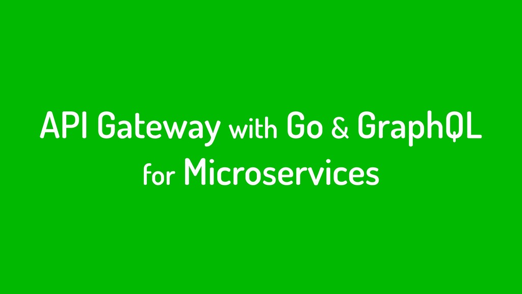 API Gateway with Go & GraphQL for Microservices