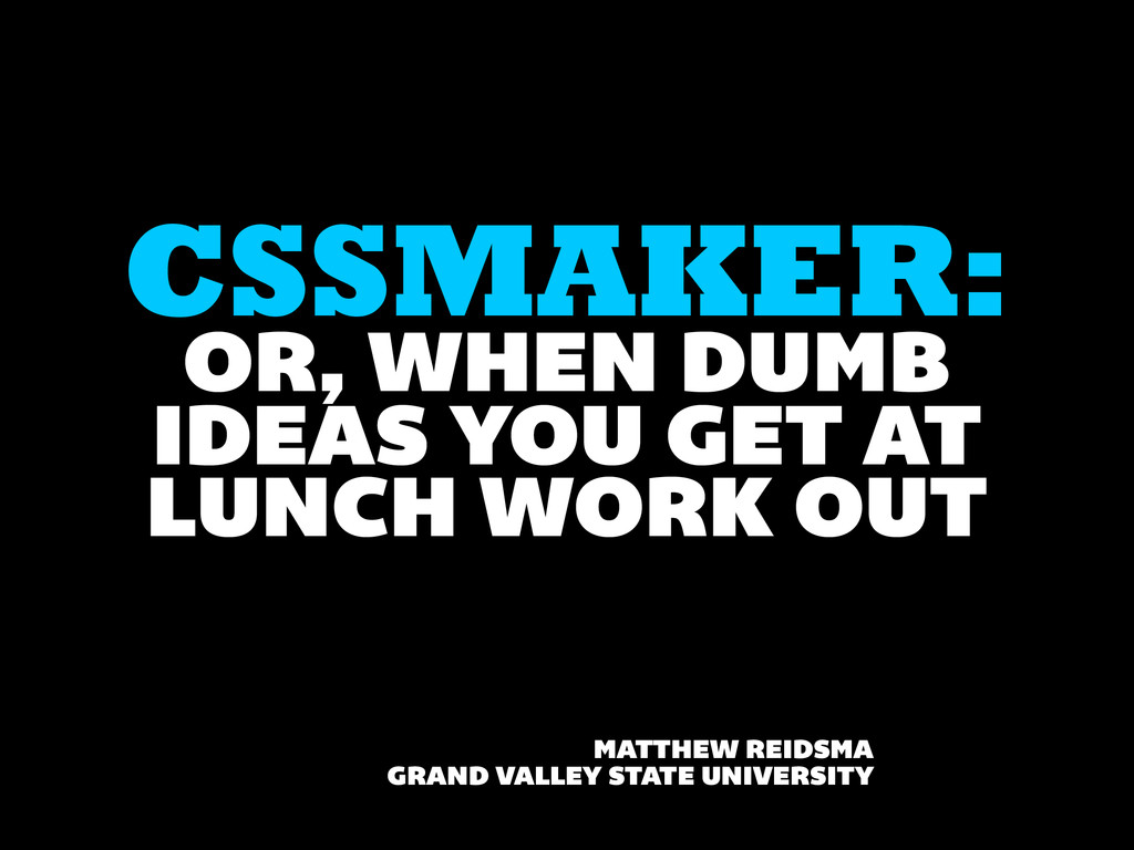 OR, WHEN DUMB IDEAS YOU GET AT LUNCH WORK OUT C...