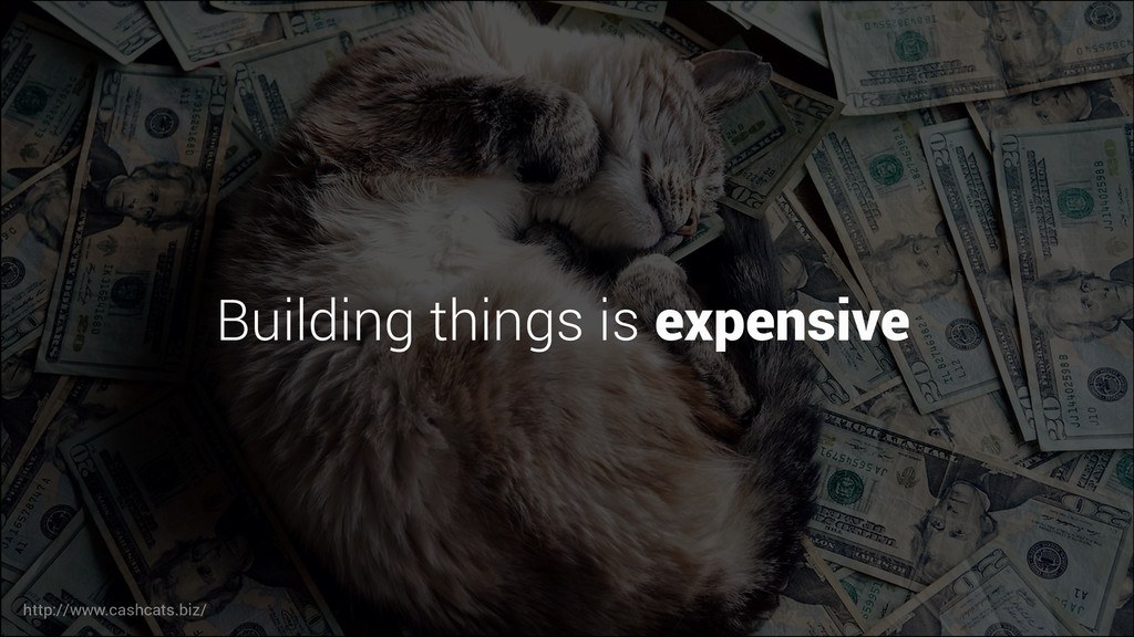 Building things is expensive http://www.cashcat...
