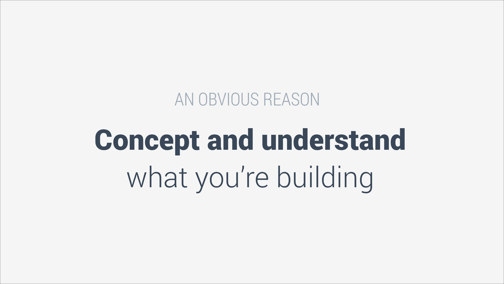 Concept and understand what you're building AN ...