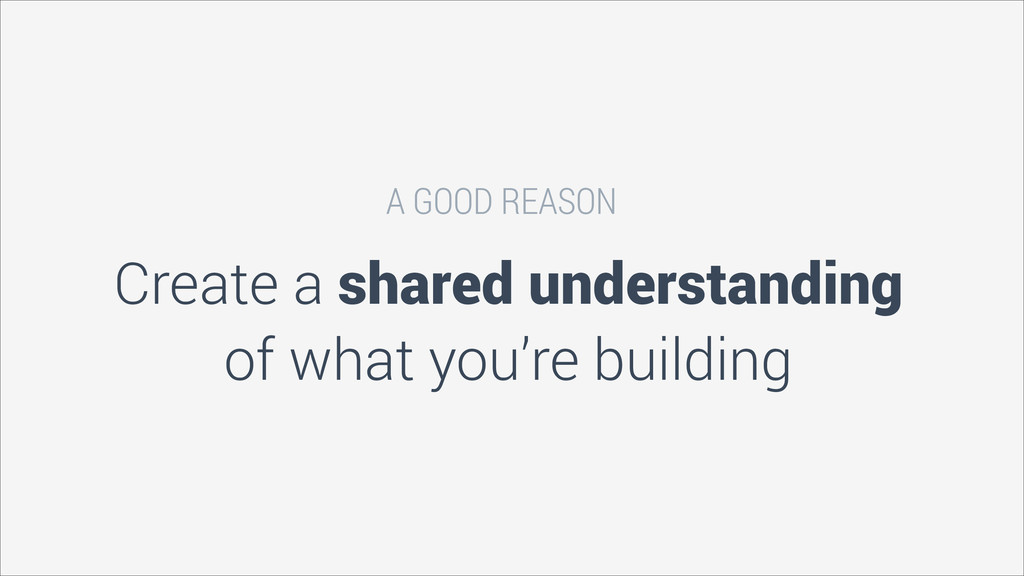 Create a shared understanding of what you're bu...