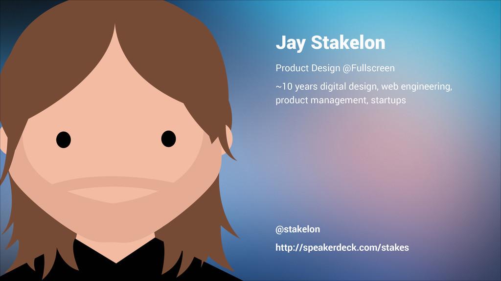 Jay Stakelon Product Design @Fullscreen ~10 yea...