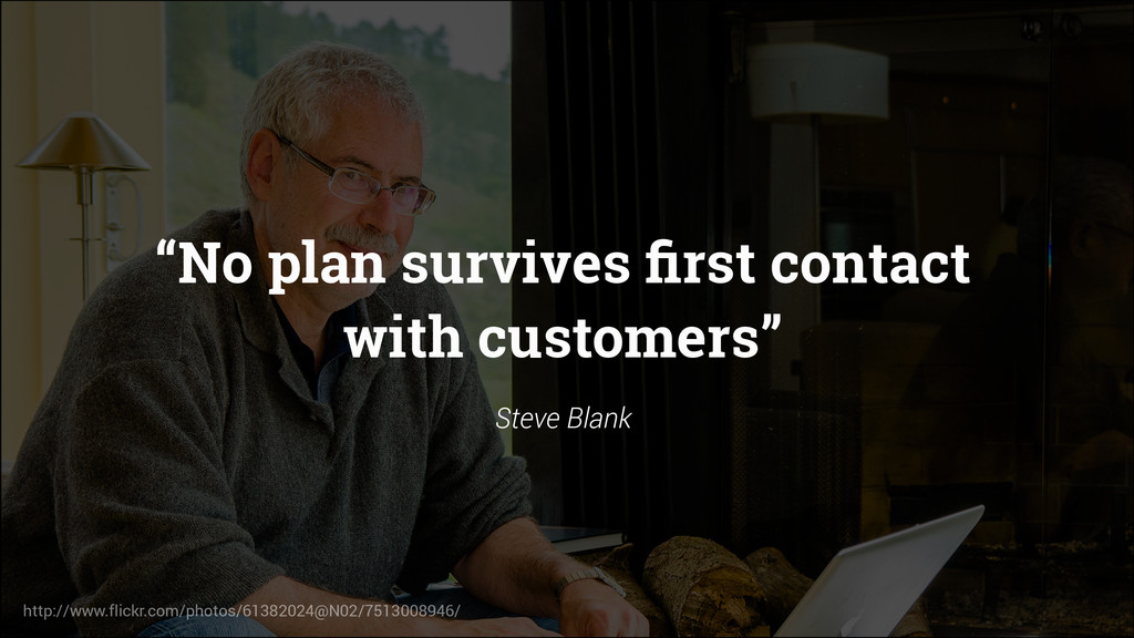 """""""No plan survives first contact with customers"""" ..."""